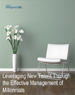 Leveraging New Talent Through the Effective Management of Millennials
